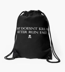What Doesnt Kill Me Better Run Fast Drawstring Bag