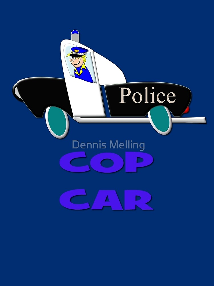 Cop Car - Watch Out design by Dennis Melling