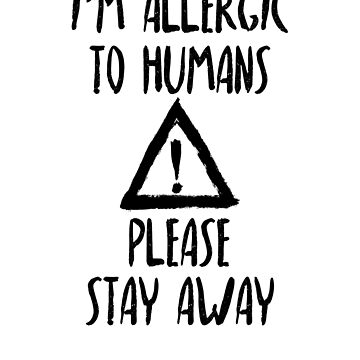Funny Caution I'm Allergic To Humans Please Stay Away Introvert by solosholdings