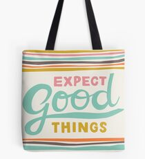 Expect Good Things Tote Bag