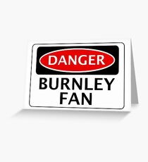 DANGER BURNLEY FAN, FOOTBALL FUNNY FAKE SAFETY SIGN Greeting Card