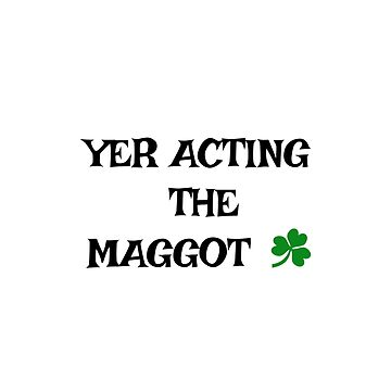 Irish Slang - Yer acting the Maggot by cmphotographs