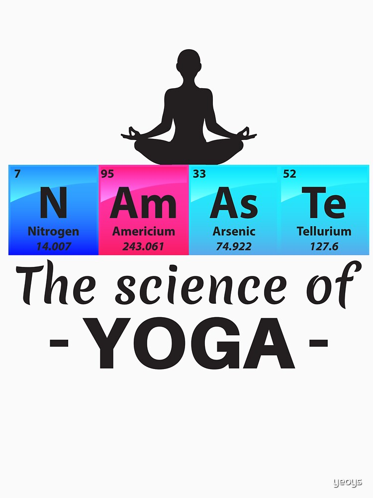 Namaste The Science Of Yoga - Chemistry Quotes Gift von yeoys