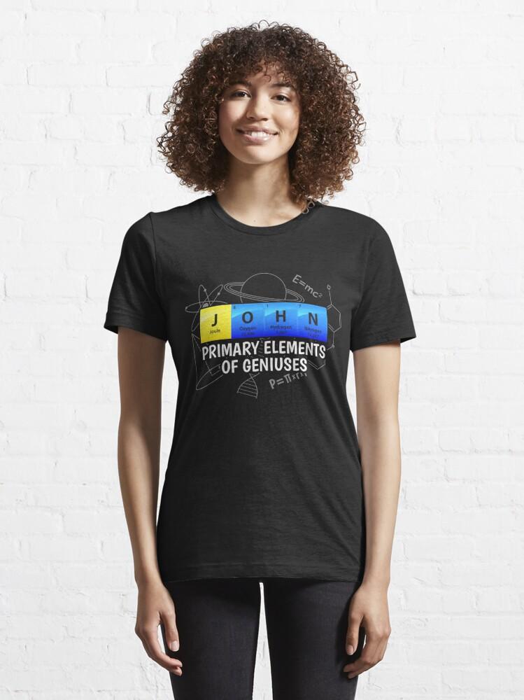 Alternative Ansicht von John Primary Elements Of Geniuses - Chemistry Quotes Gift Essential T-Shirt