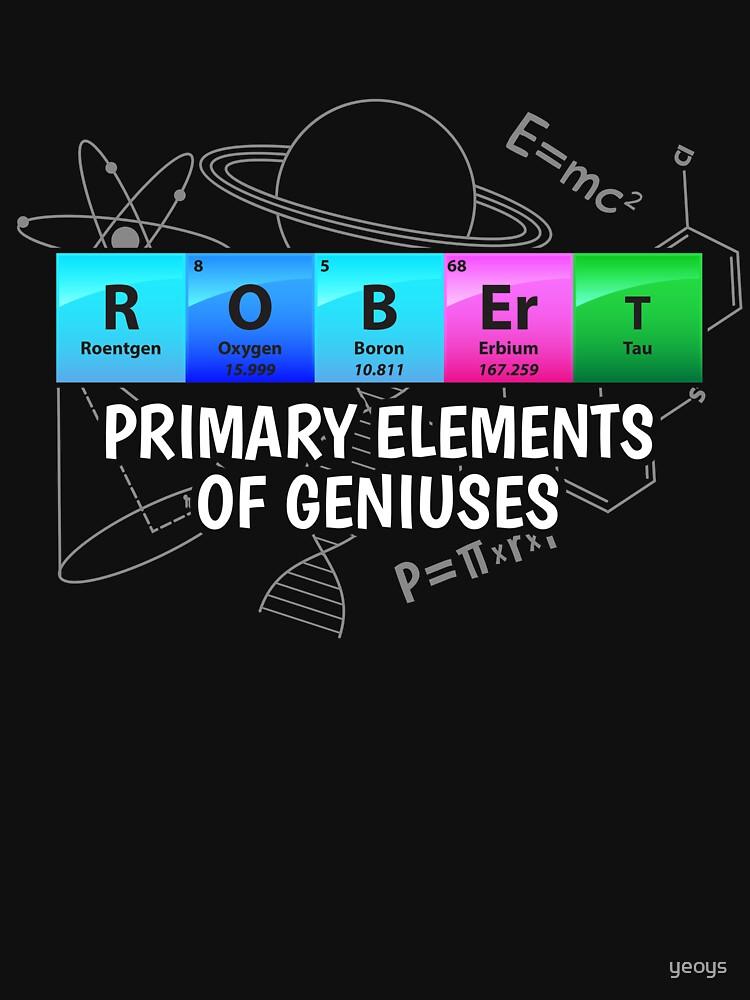 Robert Primary Elements Of Geniuses - Chemistry Quotes Gift von yeoys