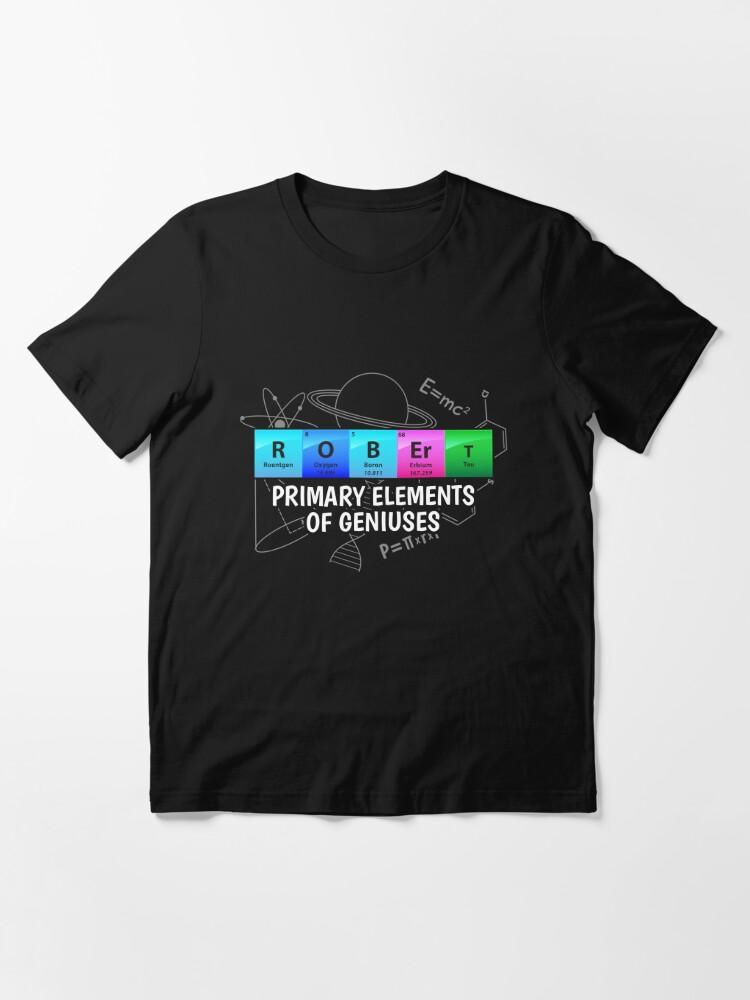 Alternative Ansicht von Robert Primary Elements Of Geniuses - Chemistry Quotes Gift Essential T-Shirt