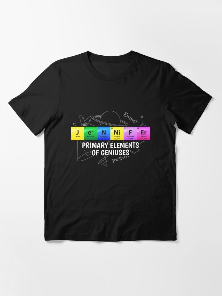 Alternative Ansicht von Jennifer Primary Elements Of Geniuses - Chemistry Quotes Gift Essential T-Shirt