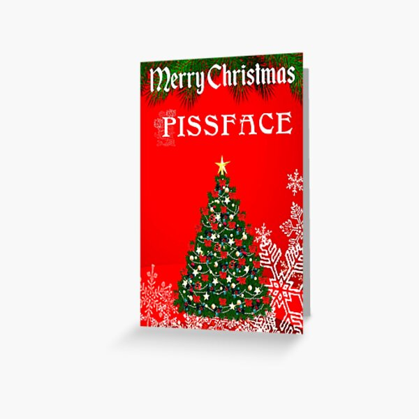 Merry Christmas Pissface Greeting Card