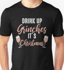 Drink Up Grinches It's Christmas Funny Party T-shirt Unisex T-Shirt