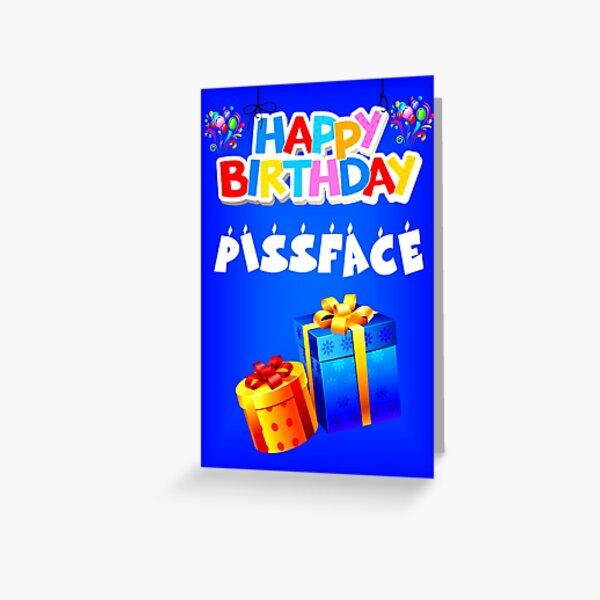 Happy Birthday Pissface!!! Greeting Card