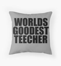 WORLDS GOODEST TEACHER Throw Pillow