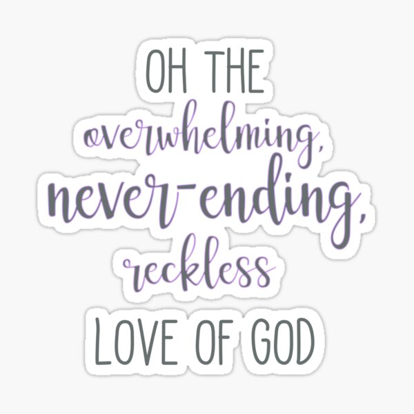 Oh the overwhelming, never-ending, reckless love of God Sticker