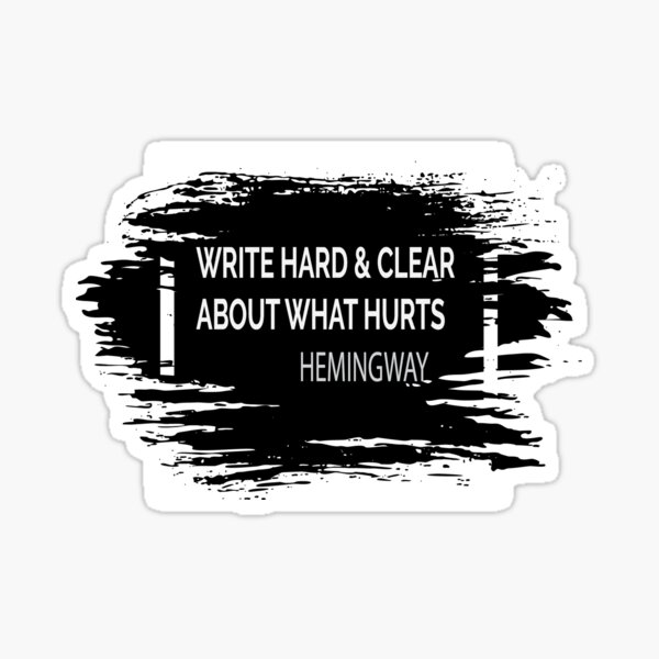 Write hard, be strong. Quotes from good & serious writers are a source of strength. Sticker