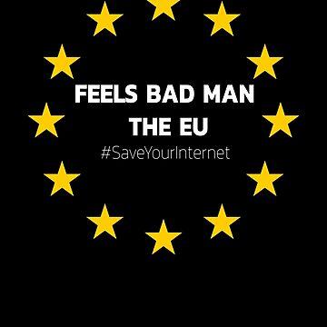 Feels bad man the EU #SaveYourInternet Shirts und Bekleidung #SaveYourInternet rettet das Internet Meinungsfreiheit Shirt by Limeva