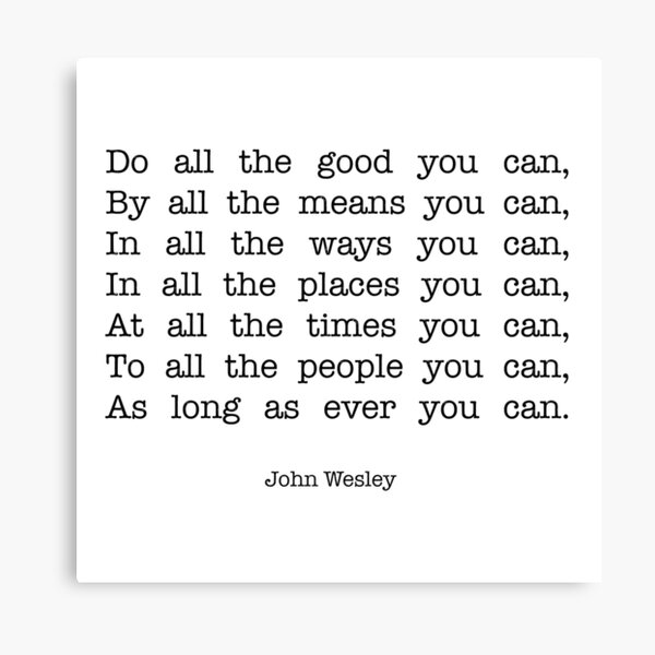 """""""Do all the good you can"""" quote (John Wesley) Canvas Print"""