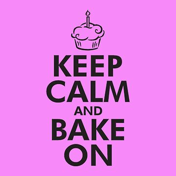 Keep calm and bake on by joshuanaaa