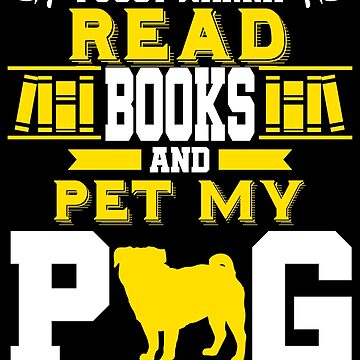 Books and Pet My Pug Book Worm Dog Lover Reader Gift by kh123856