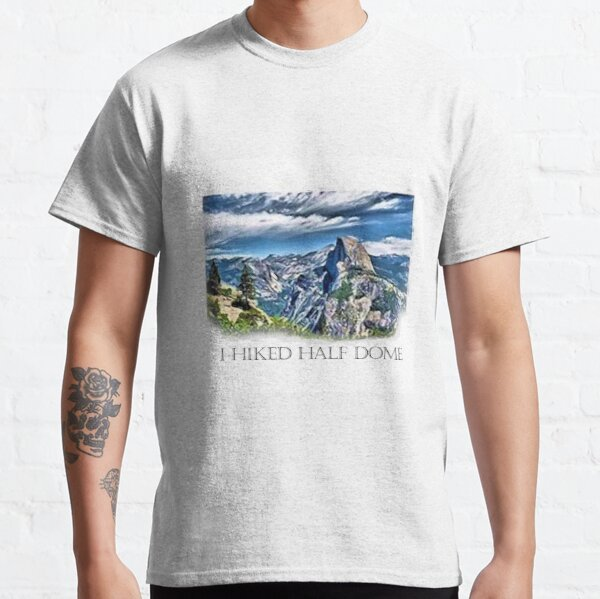 I Hiked Half Dome Classic T-Shirt