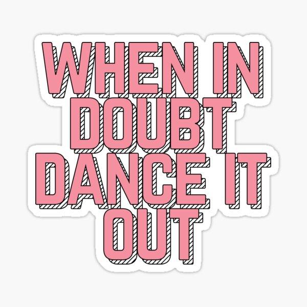 When In Doubt, Dance It Out Sticker