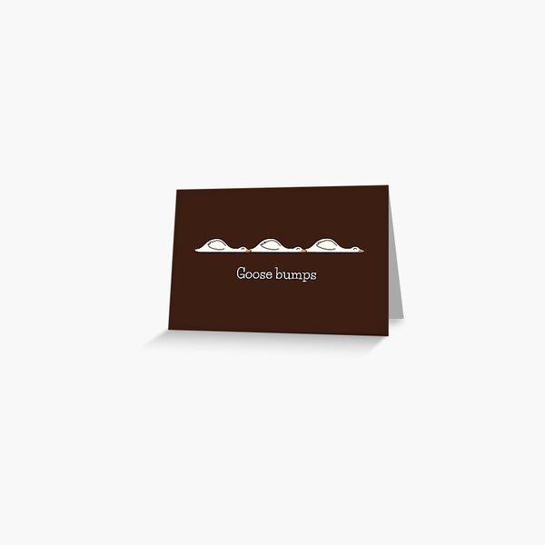 Goose Bumps Greeting Card