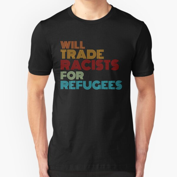 will trade racists for refugees Slim Fit T-Shirt