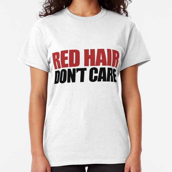Red Hair Don't Care Classic T-Shirt