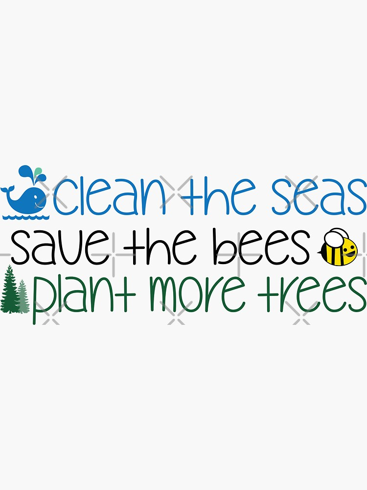 Clean The Seas Save The Bees Plant More Trees by defytees