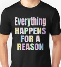 Everything Happens For A Reason Inspirational Saying Unisex T-Shirt