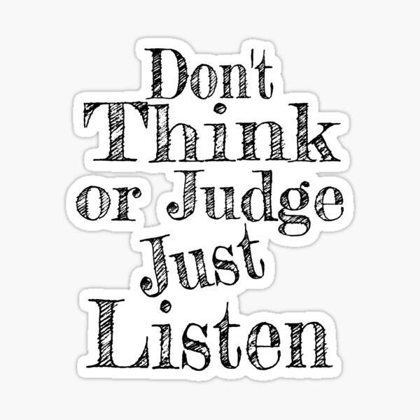 Don't Think Or Judge Just Listen Sticker