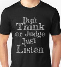 Don't Think Or Judge Just Listen Unisex T-Shirt