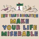 "New Year's Resolution ""Make Your Life Miserable"" T-Shirt by HolidayT-Shirts"
