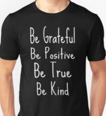 Be Grateful Be Positive Be True Be Kind Inspirational Unisex T-Shirt