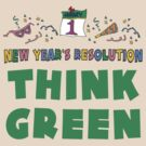"New Year's Resolution ""Think Green"" T-Shirts by HolidayT-Shirts"