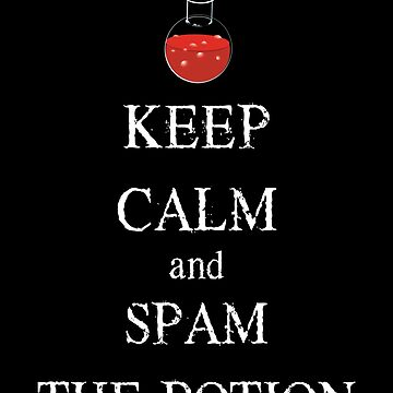 Keep Calm and Spam the Health Potion RPG Gamer Design by shadowisper