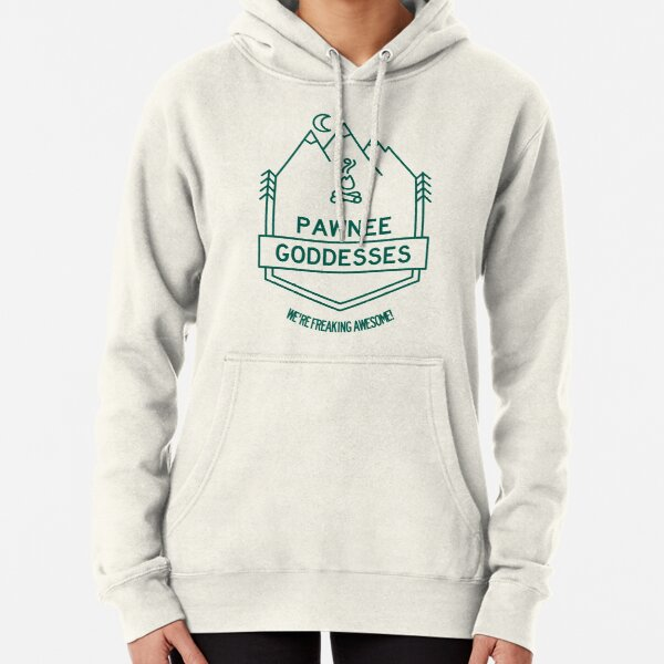 Pawnee Goddesses - We're Freaking Awesome! Pullover Hoodie