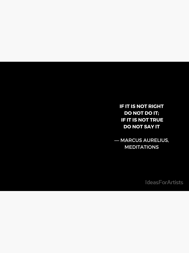 Stoic Wisdom Quotes - Marcus Aurelius Meditations - If it is not right do not do it by IdeasForArtists