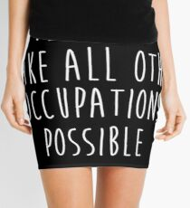 Teachers make all other occupations possible. Mini Skirt