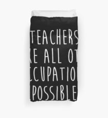 Teachers make all other occupations possible. Duvet Cover