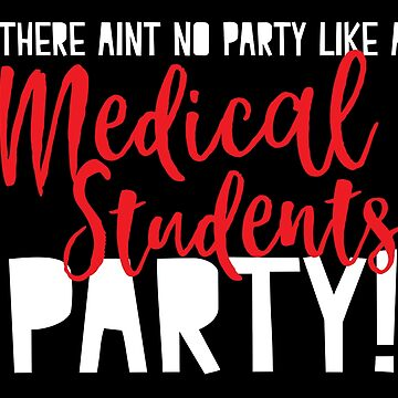 Thera aint no party like a MEDICAL STUDENT party by jazzydevil