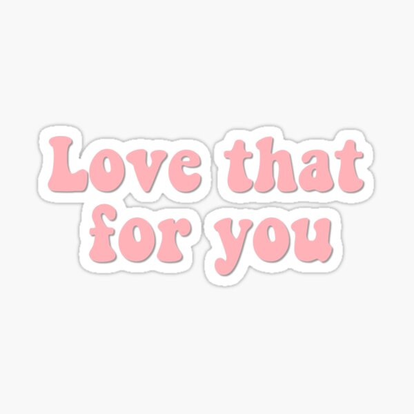 Love that for you Sticker