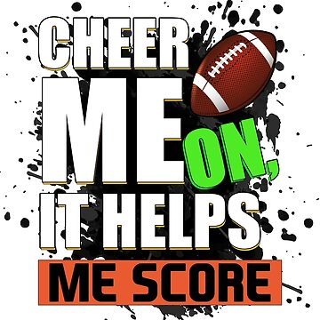 Cheer Me On, It Helps Me Score Football by dreamhustle