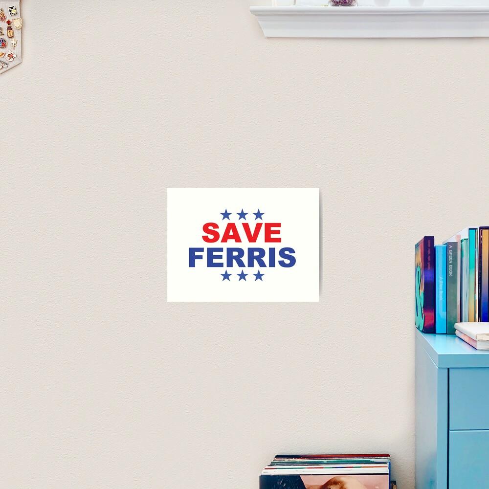 Save Ferris Presidential badge Art Print