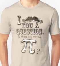 Funny Mustache Pi Day Question Unisex T-Shirt