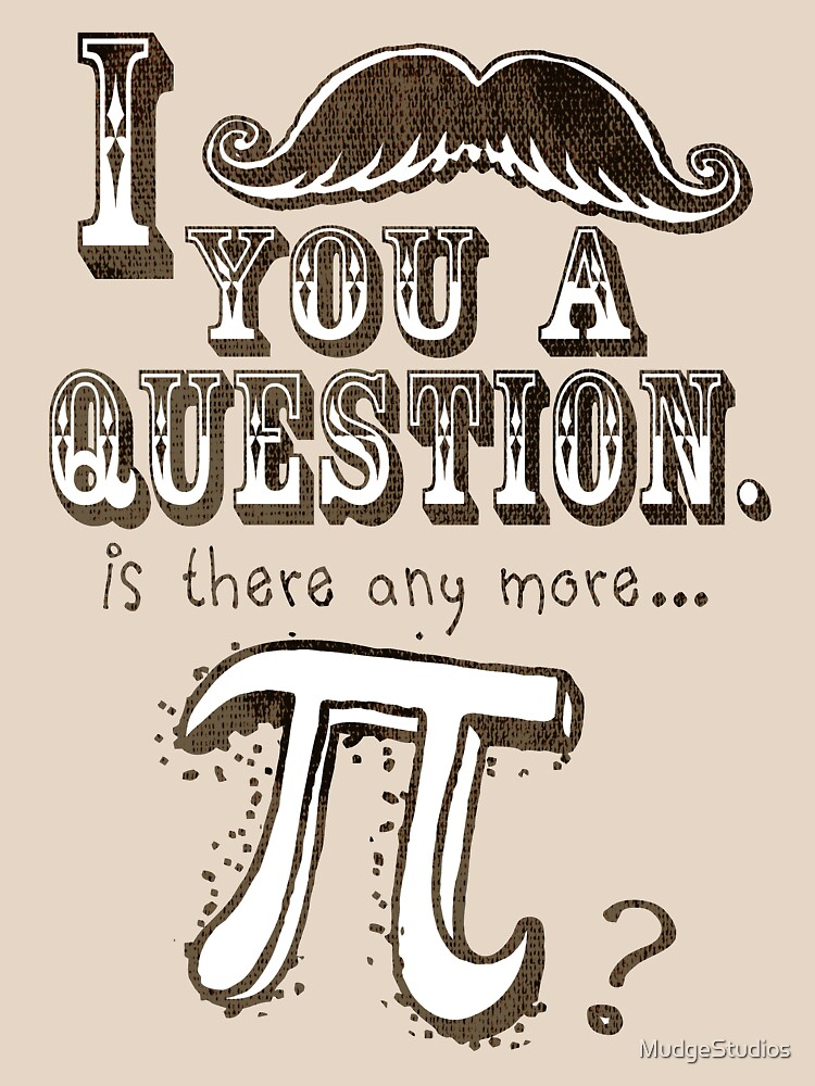 Funny Mustache Pi Day Question by MudgeStudios