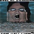 Does My Swimming Get You Wet? by tommytidalwave