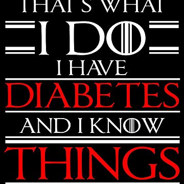 Diabetes Awareness Funny Diabetic Know Things Gift by kh123856