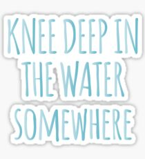 Knee Deep In The Water Somewhere Sticker