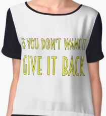 If you don't want it give it back Chiffon Top