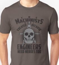CNC Machinists Were Created - Engineers Need Heroes Art Unisex T-Shirt