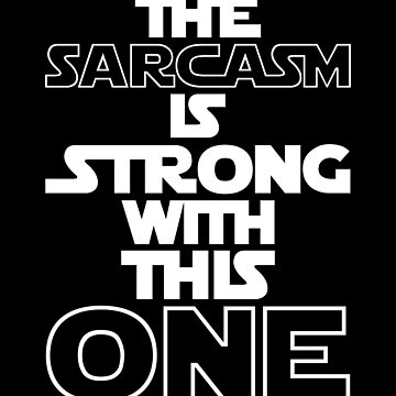 The Sarcasm Is Strong With This One Sarcastic T-Shirt by VarthJader